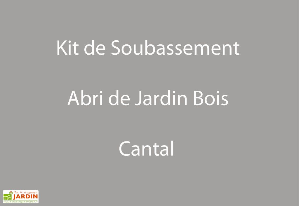 Kit Soubassement Abri Jardin Bois Cantal
