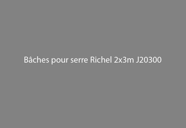 Bâches pour Serre Richel 2x3 J20300