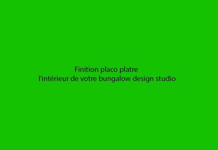 Finition Placo plâtre pour l'intérieur des Bungalows Design Studio